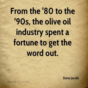 Dana Jacobi - From the '80 to the '90s, the olive oil industry spent a fortune to get the word out.