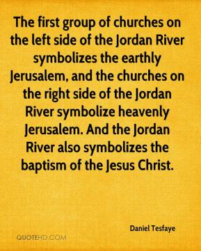 Daniel Tesfaye - The first group of churches on the left side of the Jordan River symbolizes the earthly Jerusalem, and the churches on the right side of the Jordan River symbolize heavenly Jerusalem. And the Jordan River also symbolizes the baptism of the Jesus Christ.