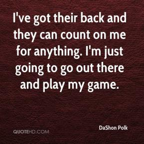 DaShon Polk - I've got their back and they can count on me for anything. I'm just going to go out there and play my game.