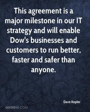 Dave Kepler - This agreement is a major milestone in our IT strategy and will enable Dow's businesses and customers to run better, faster and safer than anyone.