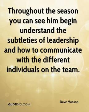 Dave Manson - Throughout the season you can see him begin understand the subtleties of leadership and how to communicate with the different individuals on the team.