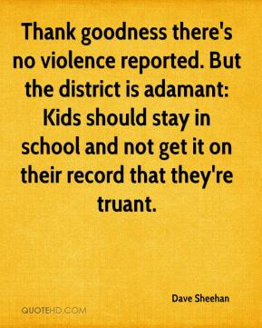 Dave Sheehan - Thank goodness there's no violence reported. But the district is adamant: Kids should stay in school and not get it on their record that they're truant.