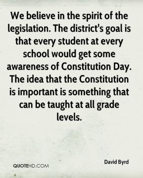 David Byrd - We believe in the spirit of the legislation. The district's goal is that every student at every school would get some awareness of Constitution Day. The idea that the Constitution is important is something that can be taught at all grade levels.