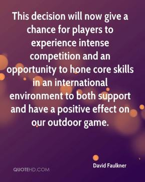 David Faulkner - This decision will now give a chance for players to experience intense competition and an opportunity to hone core skills in an international environment to both support and have a positive effect on our outdoor game.