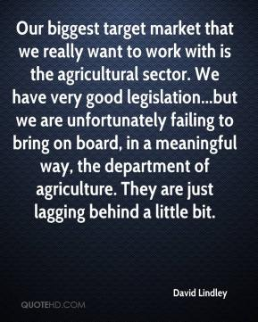 David Lindley - Our biggest target market that we really want to work with is the agricultural sector. We have very good legislation...but we are unfortunately failing to bring on board, in a meaningful way, the department of agriculture. They are just lagging behind a little bit.