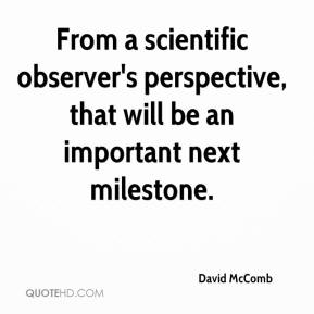 David McComb - From a scientific observer's perspective, that will be an important next milestone.