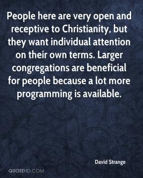 David Strange - People here are very open and receptive to Christianity, but they want individual attention on their own terms. Larger congregations are beneficial for people because a lot more programming is available.