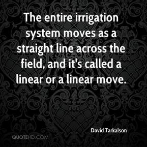 David Tarkalson - The entire irrigation system moves as a straight line across the field, and it's called a linear or a linear move.