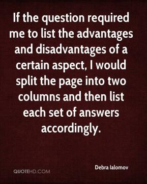 Debra Ialomov - If the question required me to list the advantages and disadvantages of a certain aspect, I would split the page into two columns and then list each set of answers accordingly.