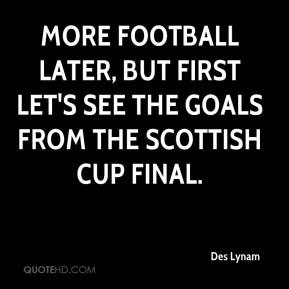 Des Lynam - More football later, but first let's see the goals from the Scottish Cup final.