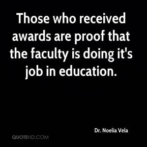 Dr. Noelia Vela - Those who received awards are proof that the faculty is doing it's job in education.