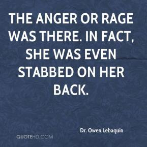 Dr. Owen Lebaquin - The anger or rage was there. In fact, she was even stabbed on her back.