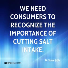 Dr Susan Jebb - We need consumers to recognize the importance of cutting salt intake.