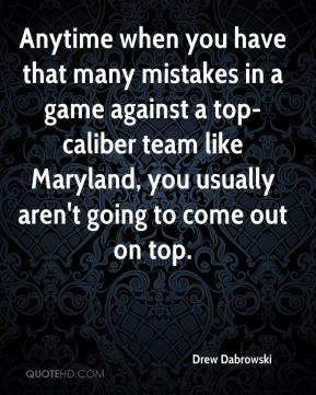 Drew Dabrowski - Anytime when you have that many mistakes in a game against a top-caliber team like Maryland, you usually aren't going to come out on top.