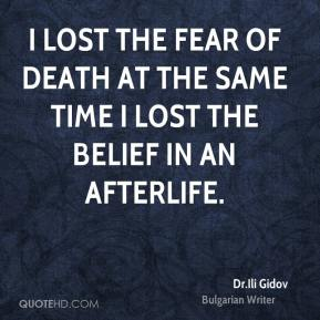 Dr.Ili Gidov - I lost the fear of death at the same time I lost the belief in an afterlife.