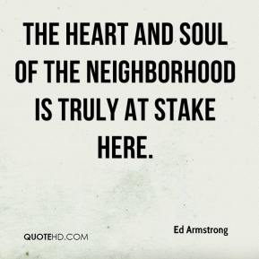 Ed Armstrong - The heart and soul of the neighborhood is truly at stake here.