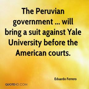 Eduardo Ferrero - The Peruvian government ... will bring a suit against Yale University before the American courts.