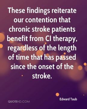 Edward Taub - These findings reiterate our contention that chronic stroke patients benefit from CI therapy, regardless of the length of time that has passed since the onset of the stroke.