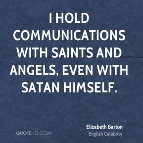 Elizabeth Barton - I hold communications with saints and angels, even with satan himself.