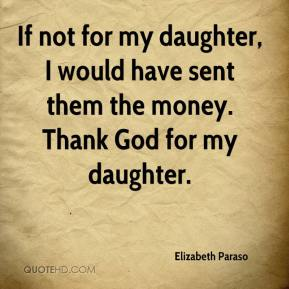 Elizabeth Paraso - If not for my daughter, I would have sent them the money. Thank God for my daughter.