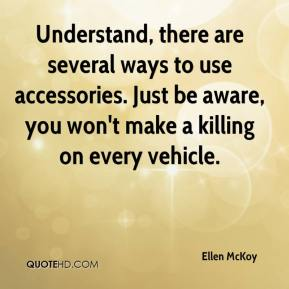 Ellen McKoy - Understand, there are several ways to use accessories. Just be aware, you won't make a killing on every vehicle.