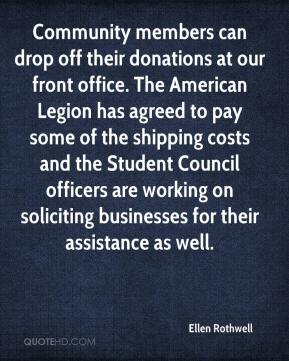 Ellen Rothwell - Community members can drop off their donations at our front office. The American Legion has agreed to pay some of the shipping costs and the Student Council officers are working on soliciting businesses for their assistance as well.