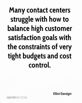 Elliot Danziger - Many contact centers struggle with how to balance high customer satisfaction goals with the constraints of very tight budgets and cost control.