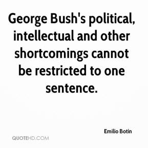 Emilio Botin - George Bush's political, intellectual and other shortcomings cannot be restricted to one sentence.