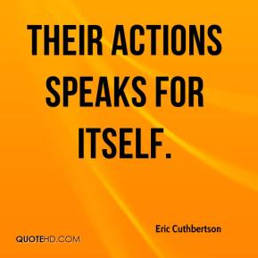 Eric Cuthbertson - Their actions speaks for itself.