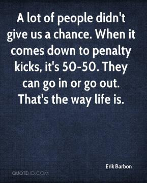 Erik Barbon - A lot of people didn't give us a chance. When it comes down to penalty kicks, it's 50-50. They can go in or go out. That's the way life is.