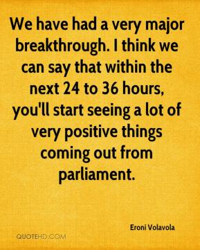 Eroni Volavola - We have had a very major breakthrough. I think we can say that within the next 24 to 36 hours, you'll start seeing a lot of very positive things coming out from parliament.