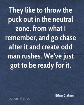Ethan Graham - They like to throw the puck out in the neutral zone, from what I remember, and go chase after it and create odd man rushes. We've just got to be ready for it.