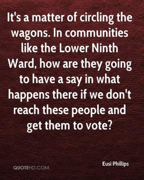 Eusi Phillips - It's a matter of circling the wagons. In communities like the Lower Ninth Ward, how are they going to have a say in what happens there if we don't reach these people and get them to vote?