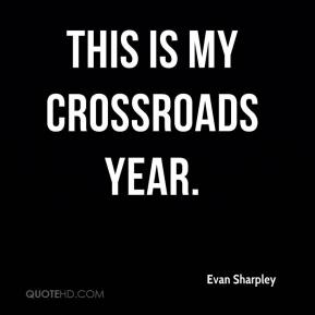 This is my crossroads year.