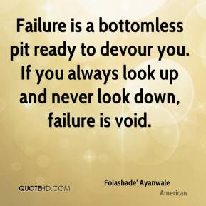 Folashade' Ayanwale - Failure is a bottomless pit ready to devour you. If you always look up and never look down, failure is void.