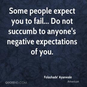Folashade' Ayanwale - Some people expect you to fail... Do not succumb to anyone's negative expectations of you.