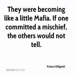 Franco Diligenti - They were becoming like a little Mafia. If one committed a mischief, the others would not tell.