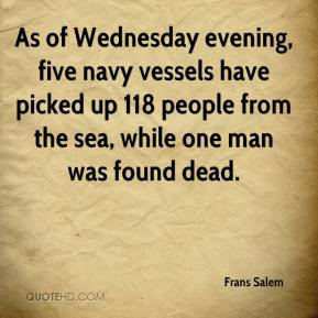 Frans Salem - As of Wednesday evening, five navy vessels have picked up 118 people from the sea, while one man was found dead.