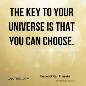 Frederick Carl Frieseke - The key to your universe is that you can choose.