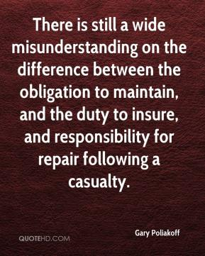 Gary Poliakoff - There is still a wide misunderstanding on the difference between the obligation to maintain, and the duty to insure, and responsibility for repair following a casualty.
