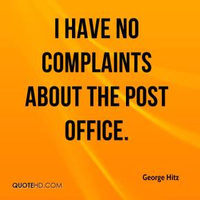 George Hitz - I have no complaints about the post office.