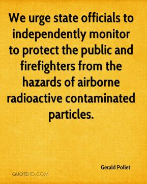 Gerald Pollet - We urge state officials to independently monitor to protect the public and firefighters from the hazards of airborne radioactive contaminated particles.