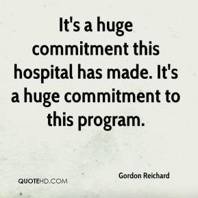 Gordon Reichard - It's a huge commitment this hospital has made. It's a huge commitment to this program.