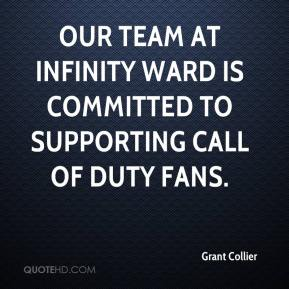 Grant Collier - Our team at Infinity Ward is committed to supporting Call of Duty fans.