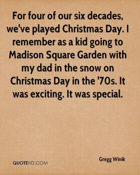 Gregg Winik - For four of our six decades, we've played Christmas Day. I remember as a kid going to Madison Square Garden with my dad in the snow on Christmas Day in the '70s. It was exciting. It was special.