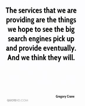 Gregory Crane - The services that we are providing are the things we hope to see the big search engines pick up and provide eventually. And we think they will.