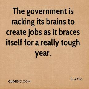 Guo Yue - The government is racking its brains to create jobs as it braces itself for a really tough year.
