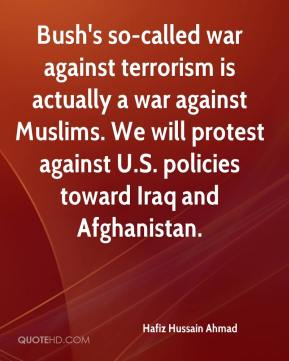 Hafiz Hussain Ahmad - Bush's so-called war against terrorism is actually a war against Muslims. We will protest against U.S. policies toward Iraq and Afghanistan.