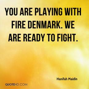 Hanifah Maidin - You are playing with fire Denmark. We are ready to fight.
