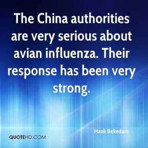 Hank Bekedam - The China authorities are very serious about avian influenza. Their response has been very strong.